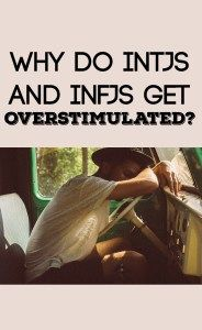 """One thing I struggle with regularly, especially as an INFJ mother, is the tendency to get overstimulated. We INFJs and INTJs live so completely in our heads that outside stimuli, if not pleasant, can be incredibly stressful. Unlike sensors, who are more focused on the world around them and what's happening around them, INFJs are often focused internally, where they are constantly thinking of ideas, concepts, strategies, and symbols.""…"