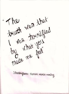 The truth is I was terrified by what you made me feel.