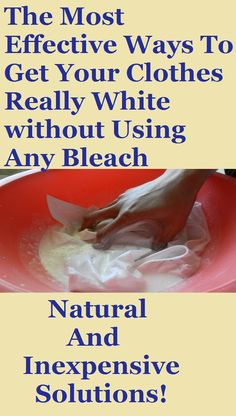 The Most Effective Ways To Get Your Clothes Really White without Using Any Bleach – Natural And Inexpensive Solutions!