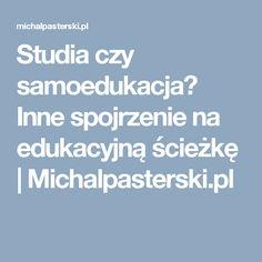 Studia czy samoedukacja? Inne spojrzenie na edukacyjną ścieżkę | Michalpasterski.pl