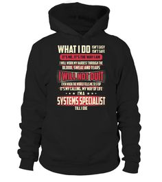 Systems Specialist - What I Do  #tshirt #tshirtfashion #tshirtformen #Women'sFashion #TshirtWomen's #Fundraise #PeaceforParis #HumanRights #AnimalRescue #Autism #Cancer   #WorldPeace #Disability #ForaCause #Other #Family #Girlfriend #Grandparents #Wife #Mother #Ki