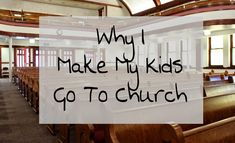 As a parent I require my kids to do the important stuff: we brush our teeth, we wear our seat belts - and we go to church. Here's why.