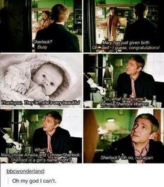 "I like how John just strolls in like ""Hey Sherlock..before I forget, Mary had a baby. Got any tea?"""