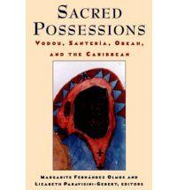 Sacred Possessions: Vodou, Santeria, Obeah, and the Caribbean, Margarite F. Olmos, Lizabeth Paravisini-Gebert, editors