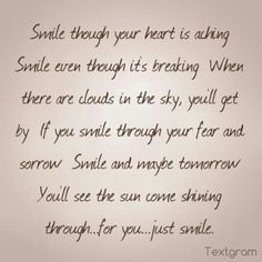 Smile though your heart is breaking......