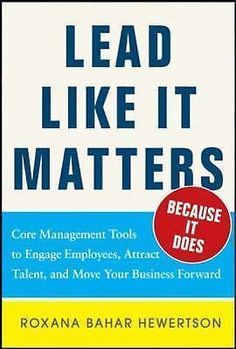 Lead Like It Matters - Because It Does : Practical Leadership Tools to...