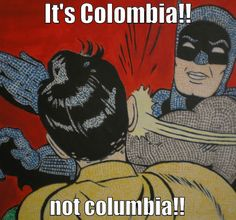 "Colombian HabitsPhysically hurt when they see Colombia or Colombian spelled ""Columbia"" or ""Columbian.""Can misspelling a word cause someone physical pain? Nine out of 10 Colombians report chest pain, shortness of breath, headaches, and  nausea after seeing Colombia spelled with a ""u."""