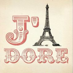I'd love to go to Paris j-adore-la-france
