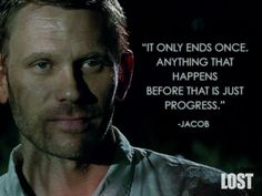 One of my favorite quotes! For one of the best series over earth!  It only ends once!