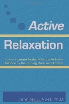 Active Relaxation: How to Increase Productivity and Achieve Balance by Decreasing Stress and Anxiety by Jennifer L. Abel. $15.95. Publisher: Jennifer L. Abel, Ph.D. (May 7, 2010). Publication: May 7, 2010