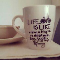 Life is like riding a #bicycle...  #Sharpie + #Mug #DIY