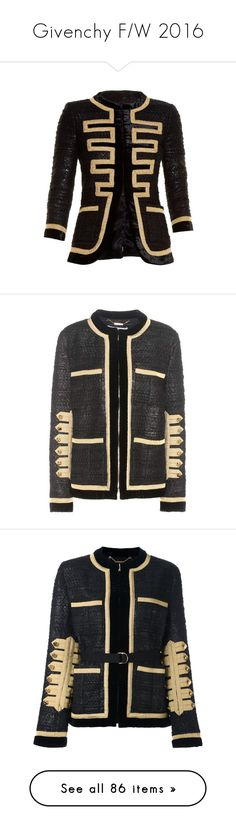 """""""Givenchy F/W 2016"""" by mariots22 ❤ liked on Polyvore featuring outerwear, jackets, black gold, collarless tweed jacket, collarless jackets, givenchy, slim fit jackets, military style jacket, black and givenchy jacket"""