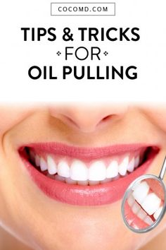 TIPS & TRICKS FOR OIL PULLING by COCOMD at cocomd.com