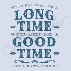 We're Not Here for a Long Time   We're Here For a Good Time   Senior Tee Shirt Ideas  