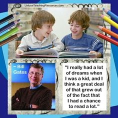 """Bill Gates:  """"I really had a lot of dreams when I was a kid, and I think a great deal of that grew out of the fact that I had a chance to read a lot."""" Download a FREE one page poster for this quote (and many more FREE posters of famous quotes) on this page of Unique Teaching Resources."""