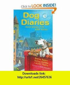 Dog Diaries Secret Writings of the WOOF Society (9780805079579) Betsy Byars, Betsy Duffey, Laurie Myers, Erik Brooks , ISBN-10: 0805079572  , ISBN-13: 978-0805079579 ,  , tutorials , pdf , ebook , torrent , downloads , rapidshare , filesonic , hotfile , megaupload , fileserve