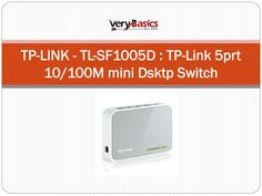 The TL-SF1005D 5-Port 10/100Mbps desktop switch provides an easy way to expand your wired network. All 5 ports support auto-MDI/MDIX eliminating the need to worry about the type of cable to use  www.slideserve.com/jesika01/tp-link-tl-sf1005d-tp-link-5prt-10100m-mini-dsktp-switch