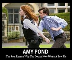 Amy Pond, The real reason why the Doctor wears bow ties. Doctor Who Dr Who, The Doctor, Eleventh Doctor, Doctor Who Amy Pond, Matt Smith Doctor Who, Geronimo, Doctor Who Funny, Doctor Who Humor, Gentlemans Club