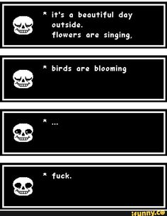 Parden the language, but the idea is funny: undertale, sans