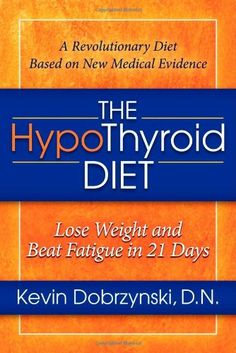 THE HYPO THYROID DIET: Lose Weight and Beat Fatigue in 21 Days