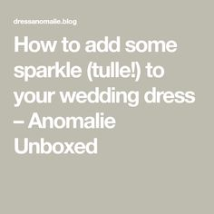 How to add some sparkle (tulle!) to your wedding dress – Anomalie Unboxed Custom Wedding Dress, Designer Wedding Dresses, Sparkle Gown, Shimmer N Shine, Tulle, Ads, Tutu, Designer Wedding Gowns, Tulle Bows