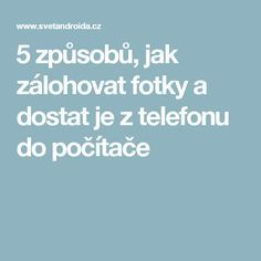 5 způsobů, jak zálohovat fotky a dostat je z telefonu do počítače Internet, Education, Tips, Android, Youtube, Scrappy Quilts, Technology, Organisation, Creative