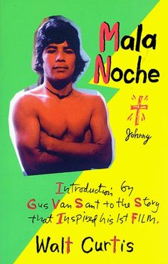 """Mala Noche: And Other """"Illegal"""" Adventures by Walt Curtis. Source material for Gus Van Sant's debut film."""