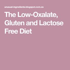 The Low-Oxalate, Gluten and Lactose Free Diet