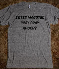 Totes Magotes Cray Cray Adorbs - Totally Crazy Adorable! T-Shirt only at Skreened