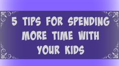 Some tips for spending more time with the kiddos~~~>https://goo.gl/U6nNUC