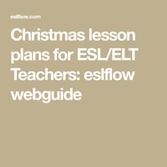 Christmas lesson plans for ESL/ELT Teachers: eslflow webguide