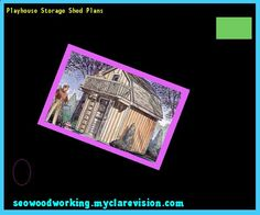 Playhouse Storage Shed Plans 140707 - Woodworking Plans and Projects!