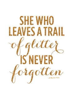 She Who Leaves A Trail Of Glitter is Never Forgotten! Inspirational Art. Office Decor. by PRETTY CHIC SF