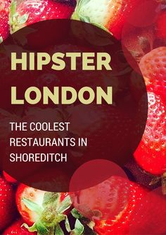 Hipster London - The Coolest Restaurants in Shoreditch