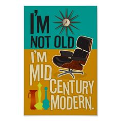 I'm not old I'm mid century modern poster