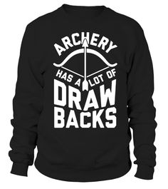 ARCHERY HAS A LOT OF DRAWBACKS  TSHIRT   => Check out this shirt by clicking the image, have fun :) Please tag, repin & share with your friends who would love it. #Archery #Archeryshirt #Archeryquotes #hoodie #ideas #image #photo #shirt #tshirt #sweatshirt #tee #gift #perfectgift #birthday #Christmas