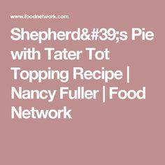 Shepherd's Pie with Tater Tot Topping Recipe | Nancy Fuller | Food Network