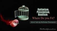 Optimism, Pessimism, Realism: Where Do you Fit? - Mind Talk - Optimism, Realism or Pessimism where do you fit ? Mind talk by Nicholas Thompson  - http://themindsjournal.com/optimism-pessimism-realism-where-do-you-fit-mind-talk/