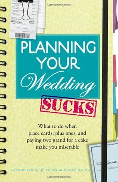 Planning Your Wedding Sucks: What to do when place cards, plus ones, and paying two grand for a cake make you miserable - http://books.diysupplies.org/weddings/planning-your-wedding-sucks-what-to-do-when-place-cards-plus-ones-and-paying-two-grand-for-a-cake-make-you-miserable/