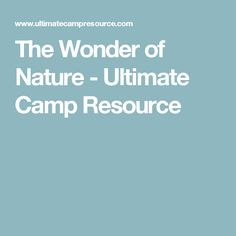 The Wonder of Nature - Ultimate Camp Resource