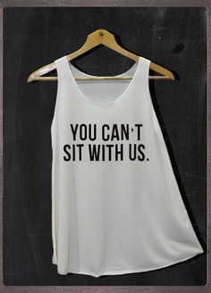 You Can't Sit With Us Mean GIRLS Shirt Tank Top Women Size S and M on Etsy, $14.99