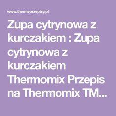 Zupa cytrynowa z kurczakiem : Zupa cytrynowa z kurczakiem Thermomix Przepis na Thermomix TM31 i TM5 Składniki: 40 g masła klarowanego 1 cebula 1 pierś z kurczaka 1 marchewka 1 łodyga se. Przepis na Zupa cytrynowa z kurczakiem