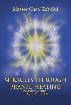 Miracles Through Pranic Healing by Master Choa Kok Sui, http://www.amazon.com/dp/B009SZNLD6/ref=cm_sw_r_pi_dp_.31cub0P0VJ10