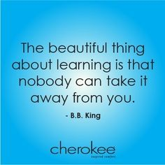 #nursing #inspirational #quote #learning #cherokee #bbking... - https://howtobeanurse.tips/nursing-quotes/nursing-inspirational-quote-learning-cherokee-bbking/ - More information about how to be a nurse go to http://howtobeanurse.tips