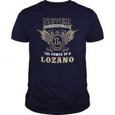 I Love NEVER UNDERESTIMATE The Power Of A LOZANO T-Shirts