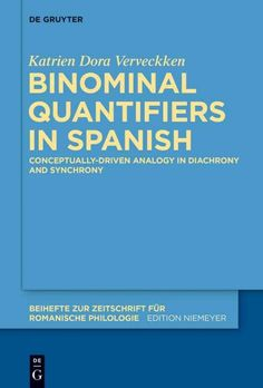 Binominal quantifiers in Spanish : conceptually-driven analogy in diachrony and synchrony / Katrien Dora Verveckken.