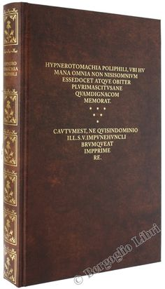 HYPNEROTOMACHIA POLIPHILI. Colonna Francesco. 2014 - Bergoglio Libri d'Epoca