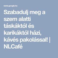 Szabadulj meg a szem alatti táskáktól és karikáktól házi, kávés pakolással! | NLCafé Arc