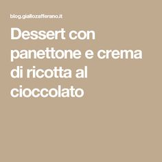 Dessert con panettone e crema di ricotta al cioccolato