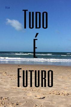 Tudo é futuro
